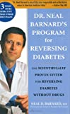 Dr. Neal Barnards Program for Reversing Diabetes: The Scientifically Proven System for Reversing Diabetes Without Drugs