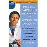 Dr. Neal Barnard's Program for Reversing Diabetes: The Scientifically Proven System for Reversing Diabetes Without Drugs ~ Neal D. Barnard