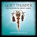 Quiet Thunder: The Wisdom of Crazy Horse  by Joseph M. Marshall Narrated by Joseph M. Marshall
