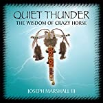 Quiet Thunder: The Wisdom of Crazy Horse | Joseph M. Marshall