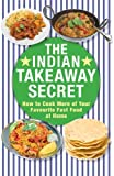 The Indian Takeaway Secret: How to Cook Your Favourite Indian Fast Food at Home