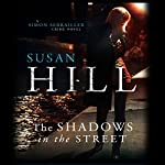 Shadows in the Street: Simon Serrailler 5 (       UNABRIDGED) by Susan Hill Narrated by Steven Pacey