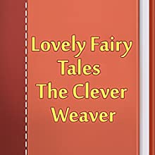 The Clever Weaver (       UNABRIDGED) by Lovely Fairy Tales Narrated by Anastasia Bertollo