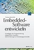 Embedded-Software entwickeln: Grundlagen der Programmierung eingebetteter Systeme - Eine Einführung für Anwendungsentwickler
