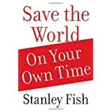 Save the World on Your Own Timeby Stanley Fish