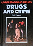 Drugs and Crime (Understanding Drugs) (0531108007) by Harris, Neil