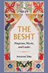 The Besht: Magician, Mystic, and Lead...