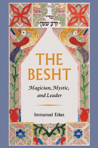 The Besht: Magician, Mystic, and Leader (Tauber Institute Series for the Study of European Jewry)