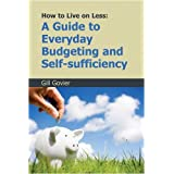 How to Live on Less: A Guide to Everyday Budgeting and Self-sufficiencyby Gill Govier