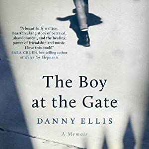 The Boy at the Gate: A Memoir | [Danny Ellis]