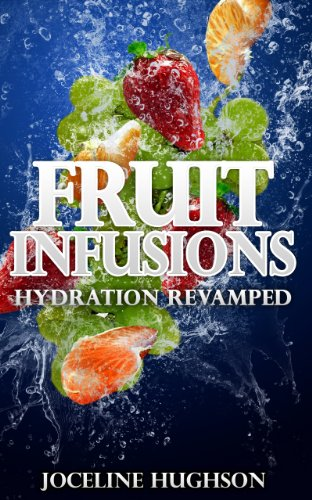 Fruit Infusions - Hydration Revamped - Fruit Infused with Water: The Best Weight Loss Book - Fruit Infusion Drink Recipes / Журн