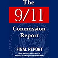 The 9/11 Commission Report: Final Report of the National Commission on Terrorist Attacks (       UNABRIDGED) by National Commission on Terrorist Attacks Narrated by Ken Borgers, Sal Giangrasso, Charlton Griffin, Mark Moran, Todd Mundt