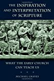 The Inspiration and Interpretation of Scripture: What the Early Church Can Teach Us