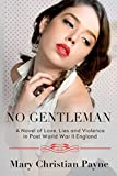 img - for No Gentleman: A Novel of Love, Lies and Violence in Post World War II England (The Thornton Trilogy) (Volume 2) book / textbook / text book