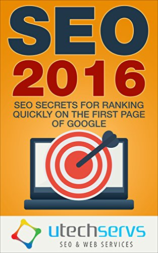 SEO 2016: SEO Secrets For Ranking On The First Page Of Google by Utechservs Web Services