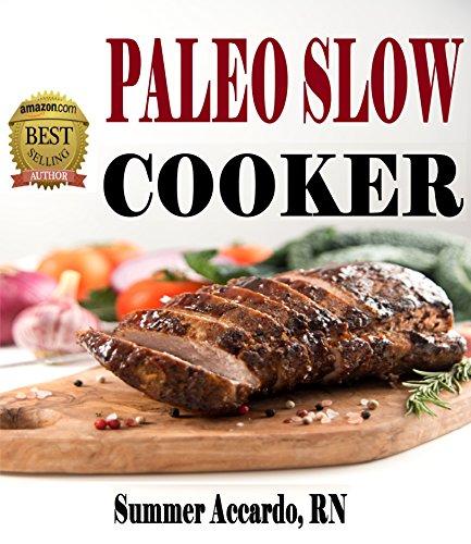 Paleo Slow Cooker: Crockpot Chicken Recipes & More: Crockpot Chicken Recipes & More (Paleo Slow Cooker, Crockpot Chicken Recipes) by Summer Accardo RN