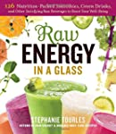 Raw Energy in a Glass: 126 Nutrition-...
