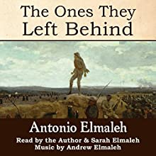 The Ones They Left Behind (       UNABRIDGED) by Antonio Elmaleh Narrated by Antonio Elmaleh, Sarah Elmaleh