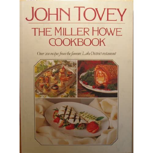The Miller Howe Cook Book: Over 200 Recipes from John Tovey's Famous Lake District Restaurant John Tovey