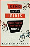 Image of Send in the Idiots: Stories from the Other Side of Autism