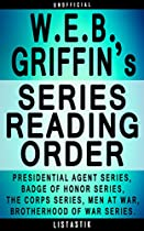 W.e.b. Griffin Series Reading Order: Series List - In Order: Presidential Agent Series, Badge Of Honor Series, The Corps Series, Honor Bound Series, Brotherhood ... (listastik Series Reading Order Book 14)