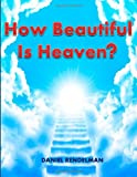 How Beautiful Is Heaven?