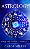 Astrology: A Deep Look Into Each Zodiac Sign (Astrology, Zodiac Signs, Horoscopes, Compatibility, New age, Zodiac Compatibility, Spirit)