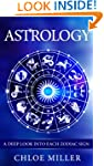 Astrology: A Deep Look Into Each Zodi...