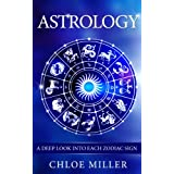 Astrology - A Deep look into each Zodiac Sign ~ Chloe Miller