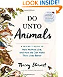 Do Unto Animals: A Friendly Guide to...