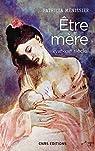Être mère: XVIIIe - XXIe siècle par Ménissier