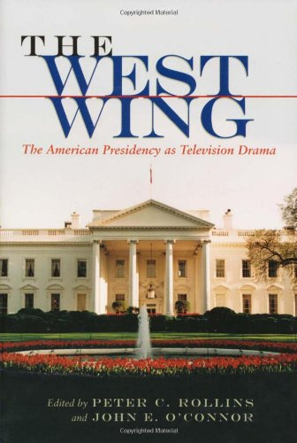 the-west-wing-the-american-presidency-as-television-drama-television-and-popular-culture