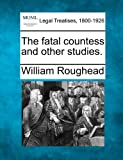 The fatal countess and other studies. (1240075685) by Roughead, William