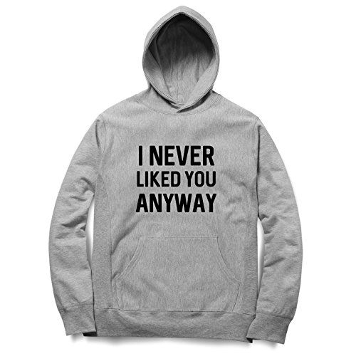 I Never Liked You Anyway Felpa Con Cappuccino / Hoodie Unisex Spedizione Veloce / S M L XL XXL dimensioni