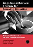Cognitive-Behavioral Therapy for Smoking Cessation: A Practical Guidebook to the Most Effective Treatments (Practical Clinical Guidebooks)