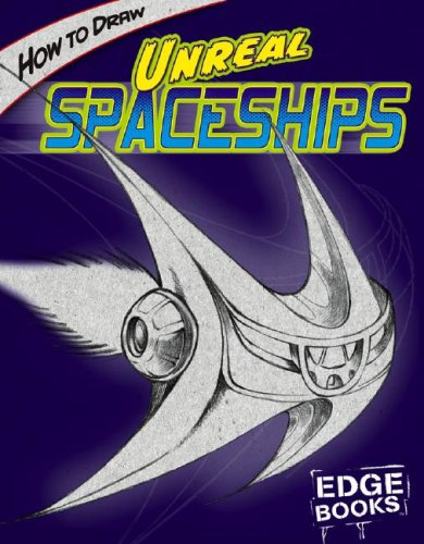 How to Draw Unreal Spaceships (Edge Books)