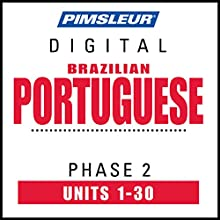Port (Braz) Phase 2, Units 1-30: Learn to Speak and Understand Portuguese (Brazilian) with Pimsleur Language Programs Speech by  Pimsleur Narrated by  Pimsleur