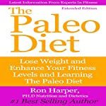 The Paleo Diet: Extended Edition: Lose Weight and Enhance Your Fitness Level and Learning | Ron Harper