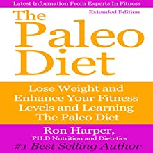 The Paleo Diet: Extended Edition: Lose Weight and Enhance Your Fitness Level and Learning (       UNABRIDGED) by Ron Harper Narrated by Vincent Viridian