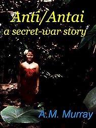 Anti/Antai, a secret-war story