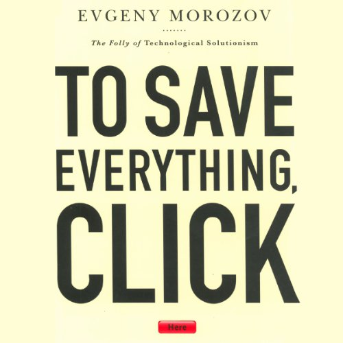 To Save Everything, Click Here: The Folly of Technological Solutionism cover