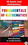 Mathematics: 30 Fundamentals of maths: Introduction to mathematics. (basic maths for children, elementary mathematics) (En...
