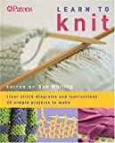 img - for Learn to Knit: Clear Stitch Diagrams and Instructions - 20 Simple Projects to Make book / textbook / text book