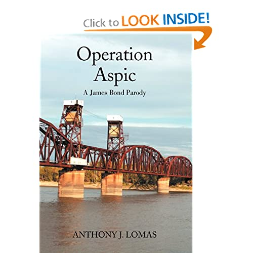Operation Aspic A James Bond Parody Anthony J. Lomas 9781469149622