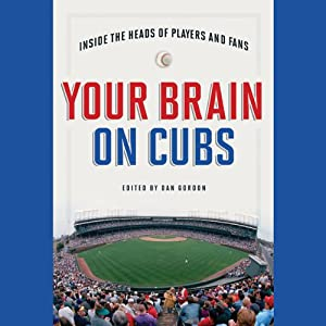 Your Brain on Cubs: Inside the Heads of Players and Fans | [Dan Gordon]