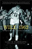 img - for Wilt, 1962: The Night of 100 Points and the Dawn of a New Era by Pomerantz, Gary M. (2005) Hardcover book / textbook / text book