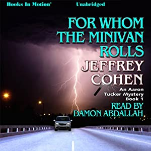 For Whom The Minivan Rolls: Aaron Tucker Mystery, Book 1 | [Jeffrey Cohen]
