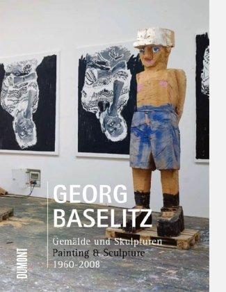Georg Baselitz: Painting and Sculpture 1960-2008: Gemälde und Skulpturen, Painting & Sculpture, 1960 - 2008