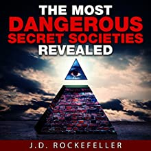 The Most Dangerous Secret Societies Revealed Audiobook by J. D. Rockefeller Narrated by E. Jonathan Kessler