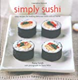 Fiona Smith Simply Sushi: Easy Recipes for Making Delicious Sushi Rolls at Home